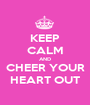 KEEP CALM AND CHEER YOUR HEART OUT - Personalised Poster A1 size