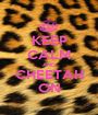 KEEP CALM AND CHEETAH ON - Personalised Poster A1 size