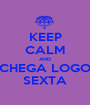 KEEP CALM AND CHEGA LOGO SEXTA - Personalised Poster A1 size