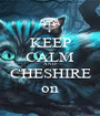KEEP CALM AND CHESHIRE on - Personalised Poster A1 size