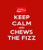KEEP CALM AND CHEWS THE FIZZ - Personalised Poster A1 size