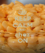 KEEP CALM AND chez ON - Personalised Poster A1 size