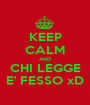 KEEP CALM AND CHI LEGGE E' FESSO xD - Personalised Poster A1 size