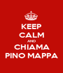 KEEP CALM AND CHIAMA PINO MAPPA - Personalised Poster A1 size