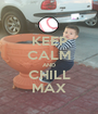 KEEP CALM AND CHILL MAX - Personalised Poster A1 size