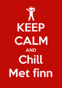 KEEP CALM AND Chill Met finn - Personalised Poster A1 size