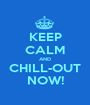 KEEP CALM AND CHILL-OUT NOW! - Personalised Poster A1 size