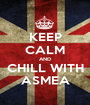 KEEP CALM AND CHILL WITH ASMEA - Personalised Poster A1 size