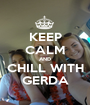 KEEP CALM AND CHILL WITH GERDA - Personalised Poster A1 size