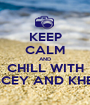 KEEP CALM AND CHILL WITH JASCEY AND KHENSI - Personalised Poster A1 size