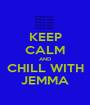 KEEP CALM AND CHILL WITH JEMMA - Personalised Poster A1 size