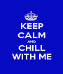 KEEP CALM AND CHILL WITH ME - Personalised Poster A1 size