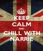 KEEP CALM AND CHILL WITH NARRIE - Personalised Poster A1 size