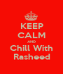 KEEP CALM AND Chill With Rasheed - Personalised Poster A1 size