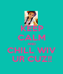 KEEP CALM AND CHILL WIV UR CUZ!! - Personalised Poster A1 size