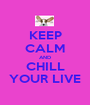 KEEP CALM AND CHILL YOUR LIVE - Personalised Poster A1 size