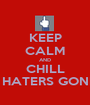 KEEP CALM AND CHILL ZAK CAUSE HATERS GONNA HATE US - Personalised Poster A1 size