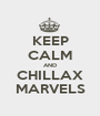 KEEP CALM AND CHILLAX MARVELS - Personalised Poster A1 size