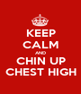 KEEP CALM AND CHIN UP CHEST HIGH - Personalised Poster A1 size