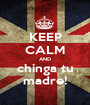 KEEP CALM AND chinga tu madre! - Personalised Poster A1 size