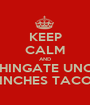 KEEP CALM AND CHINGATE UNOS PINCHES TACOS - Personalised Poster A1 size
