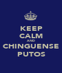 KEEP CALM AND CHINGUENSE PUTOS - Personalised Poster A1 size