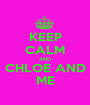 KEEP CALM AND CHLOE AND ME - Personalised Poster A1 size