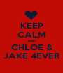 KEEP CALM AND CHLOE & JAKE 4EVER - Personalised Poster A1 size
