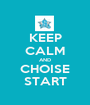 KEEP CALM AND CHOISE START - Personalised Poster A1 size
