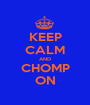 KEEP CALM AND CHOMP ON - Personalised Poster A1 size