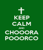 KEEP CALM AND CHOOORA POOORCO - Personalised Poster A1 size