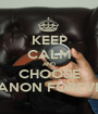 KEEP CALM AND CHOOSE CANON FOREVER - Personalised Poster A1 size