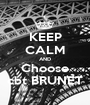 KEEP CALM AND Choose cbt BRUNET - Personalised Poster A1 size