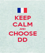 KEEP CALM AND CHOOSE DD - Personalised Poster A1 size