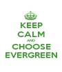 KEEP CALM AND CHOOSE EVERGREEN - Personalised Poster A1 size