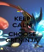 KEEP CALM AND CHOOSE GRENINJA - Personalised Poster A1 size