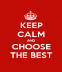 KEEP CALM AND CHOOSE THE BEST - Personalised Poster A1 size