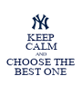 KEEP CALM AND CHOOSE THE BEST ONE - Personalised Poster A1 size