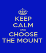 KEEP CALM AND CHOOSE THE MOUNT  - Personalised Poster A1 size