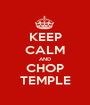 KEEP CALM AND CHOP TEMPLE - Personalised Poster A1 size