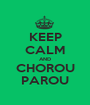 KEEP CALM AND CHOROU PAROU - Personalised Poster A1 size