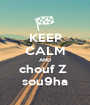KEEP CALM AND chouf Z  sou9ha - Personalised Poster A1 size