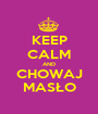 KEEP CALM AND CHOWAJ MASŁO - Personalised Poster A1 size