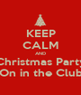 KEEP CALM AND Christmas Party On in the Club - Personalised Poster A1 size