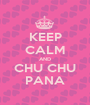 KEEP CALM AND CHU CHU PANA - Personalised Poster A1 size