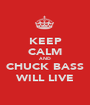 KEEP CALM AND CHUCK BASS WILL LIVE - Personalised Poster A1 size