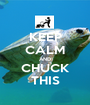 KEEP CALM AND CHUCK THIS - Personalised Poster A1 size