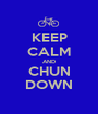 KEEP CALM AND CHUN DOWN - Personalised Poster A1 size