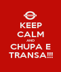 KEEP CALM AND CHUPA E TRANSA!!! - Personalised Poster A1 size