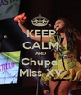 KEEP CALM AND Chupa  Miss XV - Personalised Poster A1 size